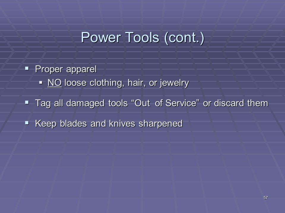 Power Tools (cont.) Proper apparel NO loose clothing, hair, or jewelry