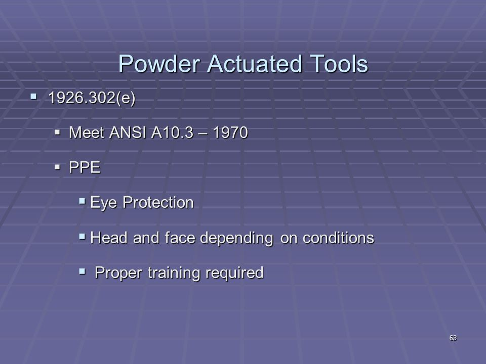 Powder Actuated Tools 1926.302(e) Meet ANSI A10.3 – 1970 PPE
