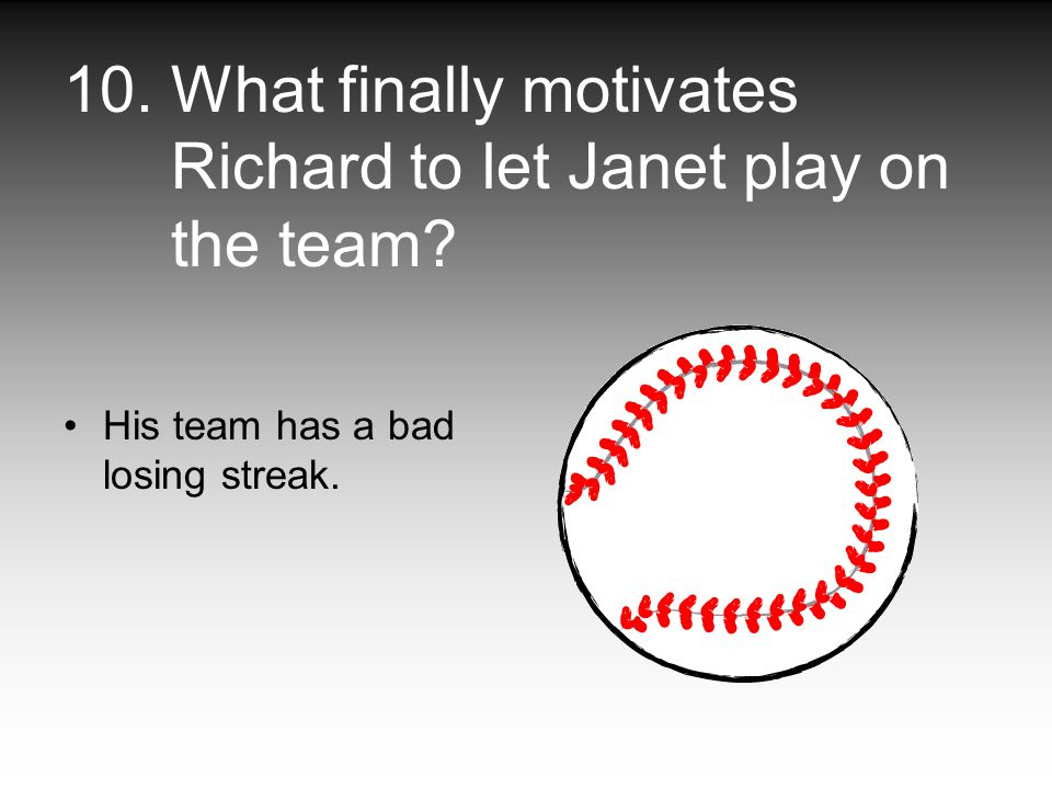 10. What finally motivates Richard to let Janet play on the team