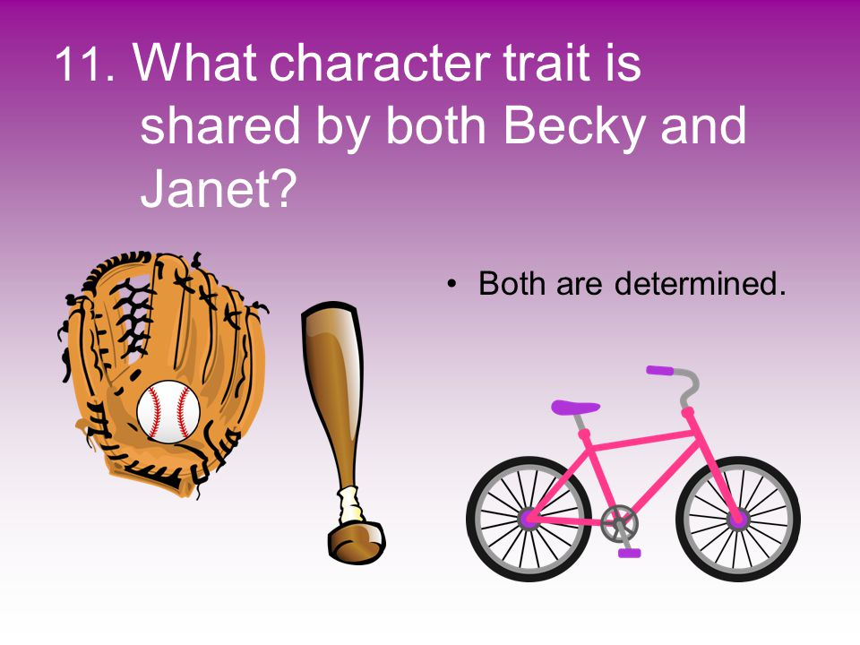 11. What character trait is shared by both Becky and Janet