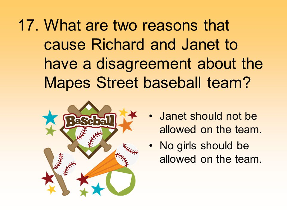 17. What are two reasons that cause Richard and Janet to have a disagreement about the Mapes Street baseball team