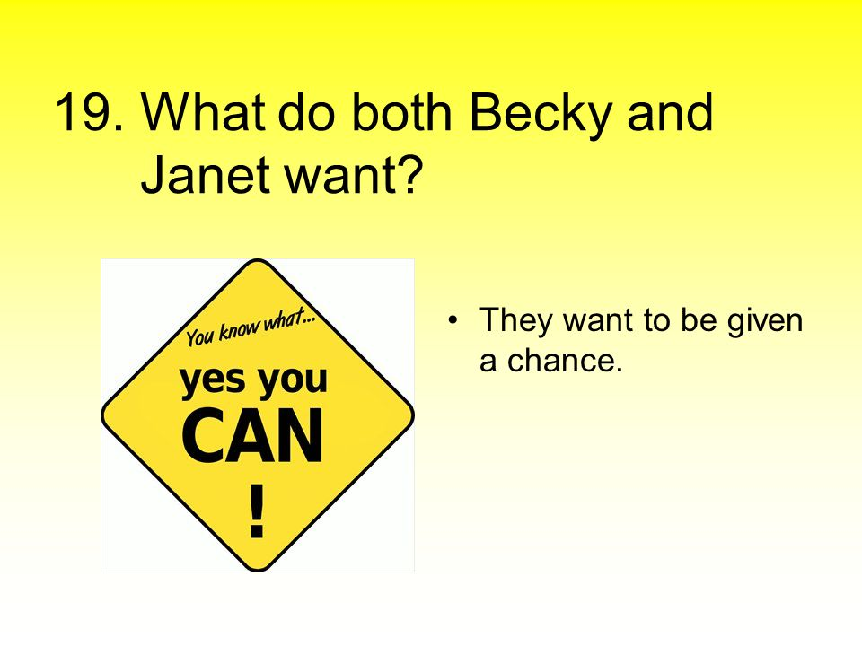 19. What do both Becky and Janet want