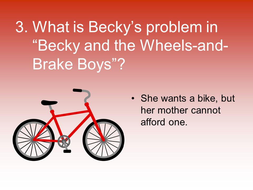 3. What is Becky's problem in Becky and the Wheels-and- Brake Boys