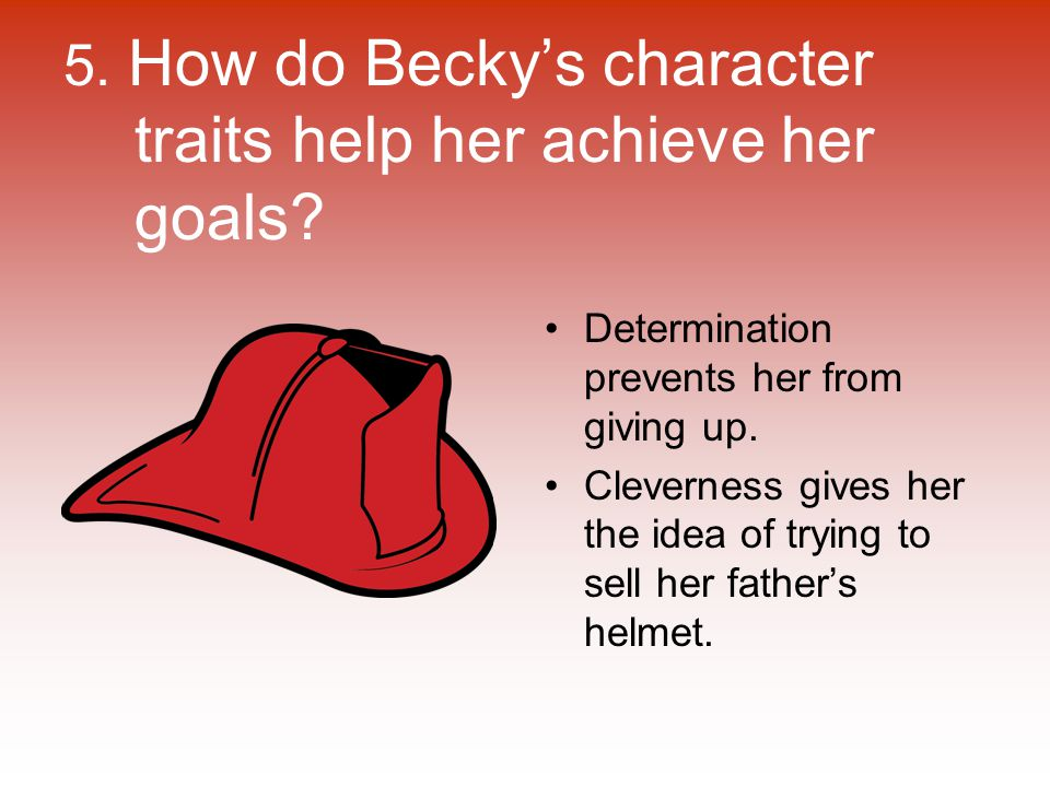 5. How do Becky's character traits help her achieve her goals