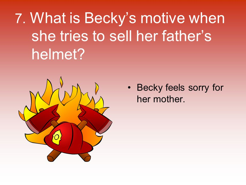 7. What is Becky's motive when she tries to sell her father's helmet