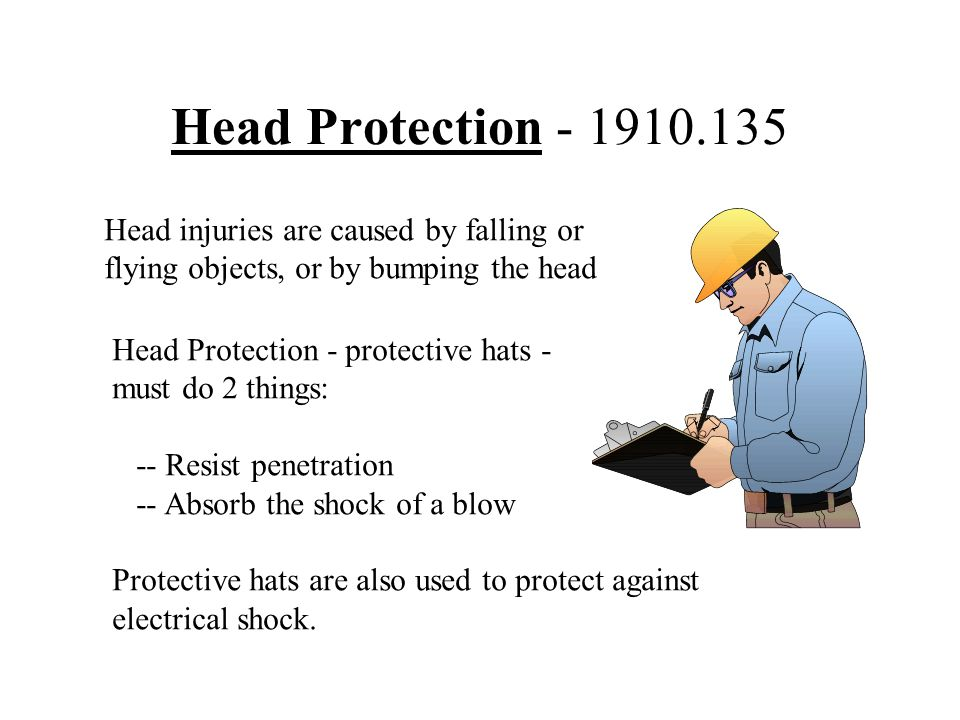 Head Protection - 1910.135 Head injuries are caused by falling or