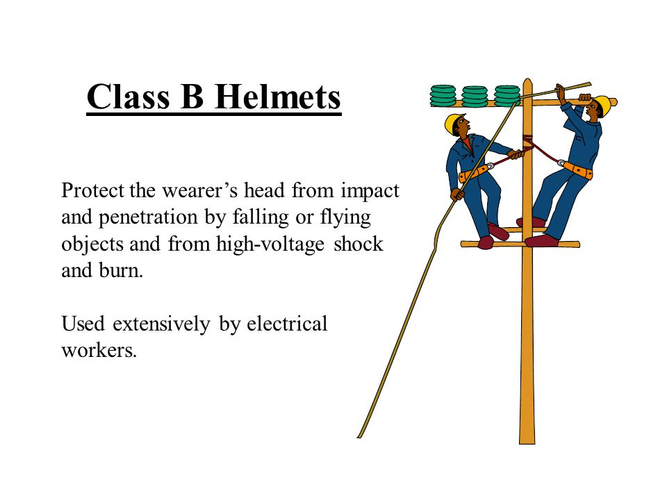 Class B Helmets Protect the wearer's head from impact