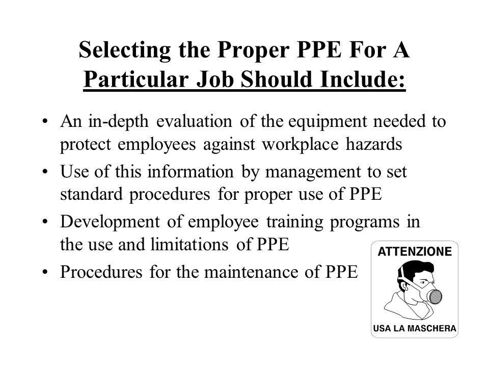 Selecting the Proper PPE For A Particular Job Should Include: