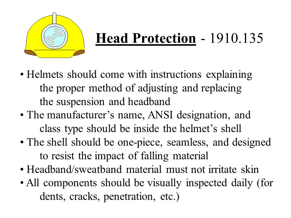 Head Protection - 1910.135 Helmets should come with instructions explaining. the proper method of adjusting and replacing.