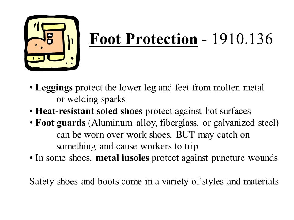 Foot Protection - 1910.136 Leggings protect the lower leg and feet from molten metal. or welding sparks.