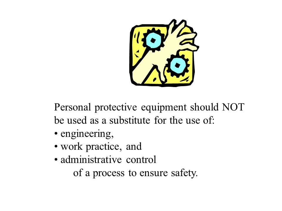 Personal protective equipment should NOT