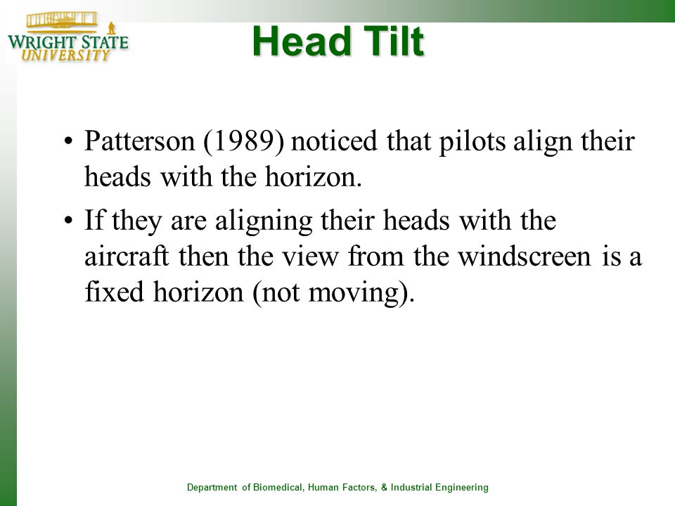 Head Tilt Patterson (1989) noticed that pilots align their heads with the horizon.