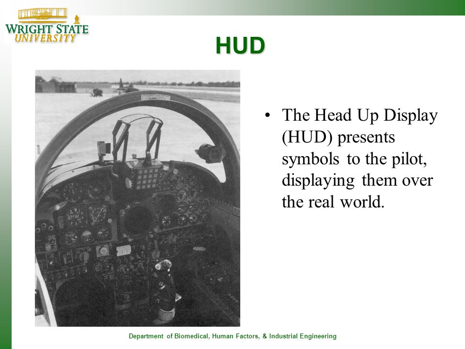 HUD The Head Up Display (HUD) presents symbols to the pilot, displaying them over the real world.
