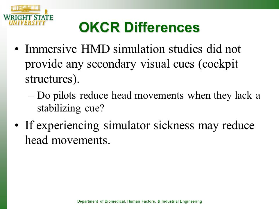 OKCR Differences Immersive HMD simulation studies did not provide any secondary visual cues (cockpit structures).