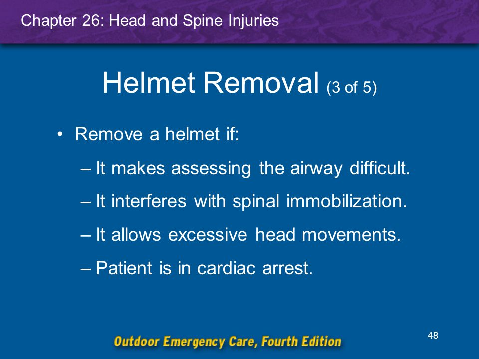 Helmet Removal (3 of 5) Remove a helmet if: