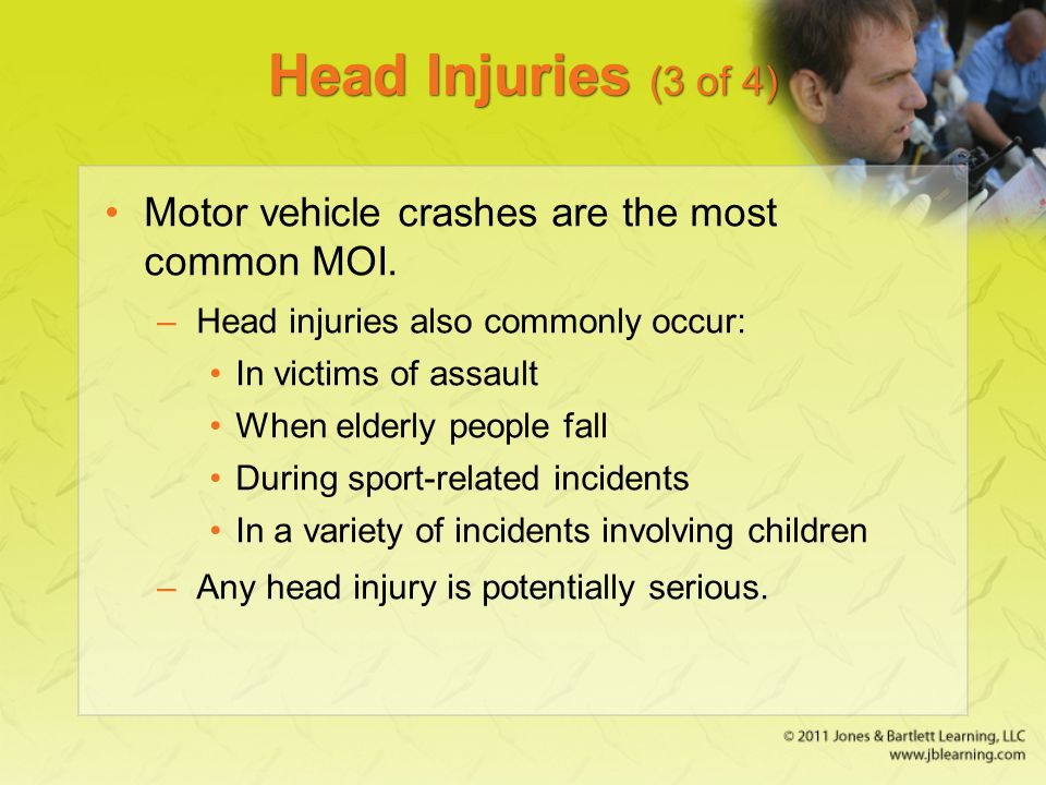 Head Injuries (3 of 4) Motor vehicle crashes are the most common MOI.