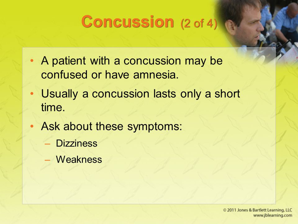 Concussion (2 of 4) A patient with a concussion may be confused or have amnesia. Usually a concussion lasts only a short time.