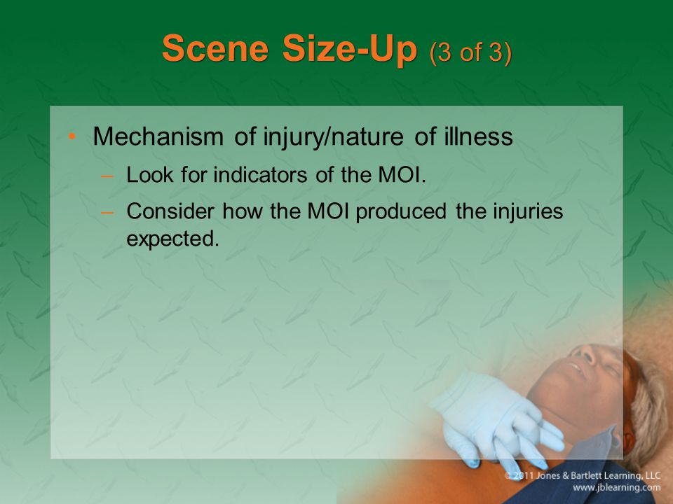 Scene Size-Up (3 of 3) Mechanism of injury/nature of illness