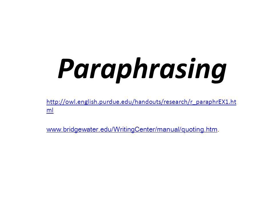 Paraphrasing http://owl.english.purdue.edu/handouts/research/r_paraphrEX1.html.