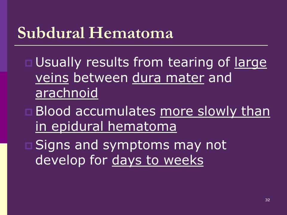 Subdural Hematoma Usually results from tearing of large veins between dura mater and arachnoid.