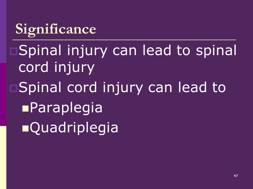 Significance Spinal injury can lead to spinal cord injury