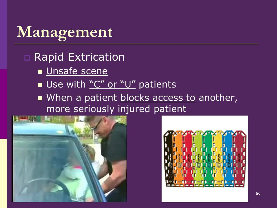 Management Rapid Extrication Unsafe scene Use with C or U patients