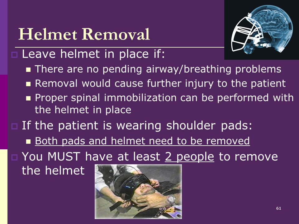 Helmet Removal Leave helmet in place if: