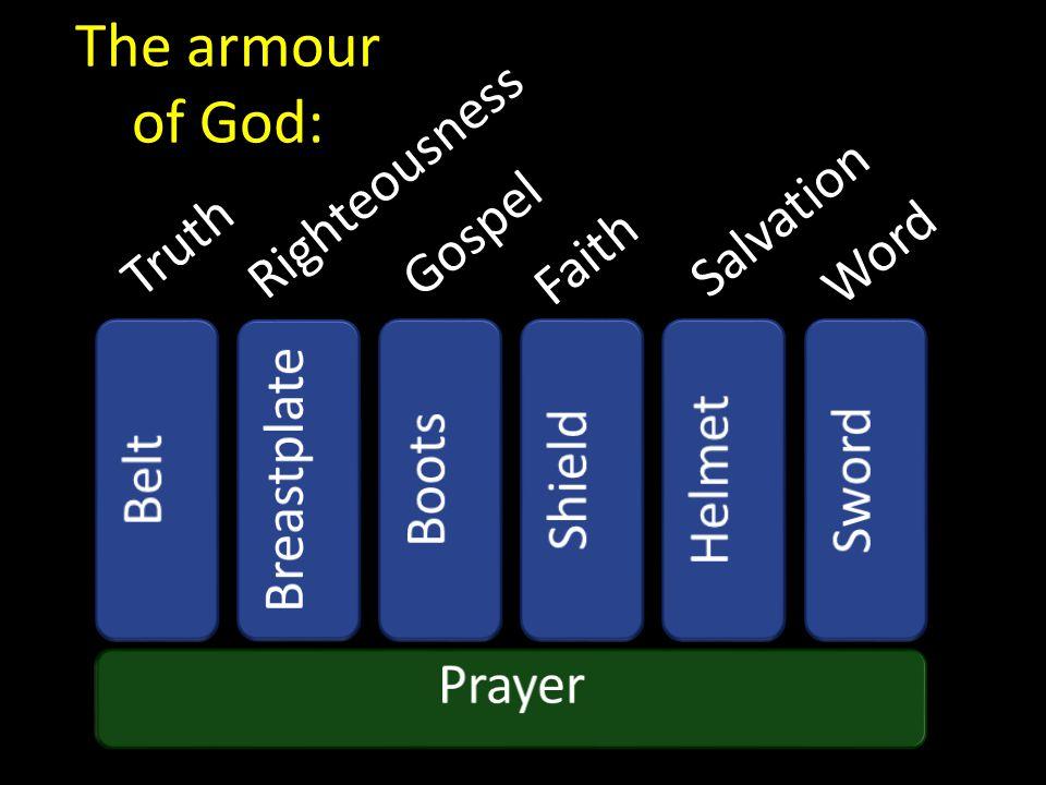 The armour of God: Righteousness Salvation Gospel Truth Word Faith