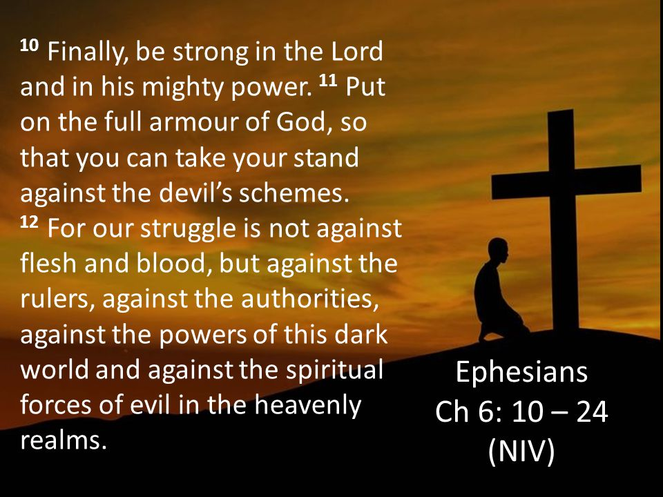 10 Finally, be strong in the Lord and in his mighty power