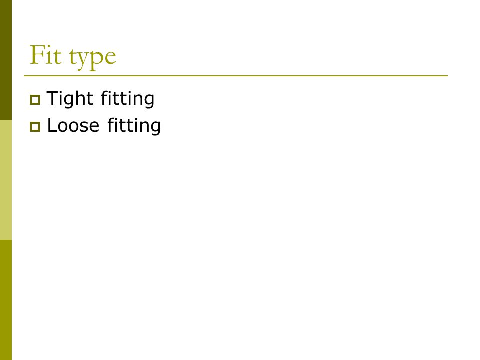 Fit type Tight fitting Loose fitting