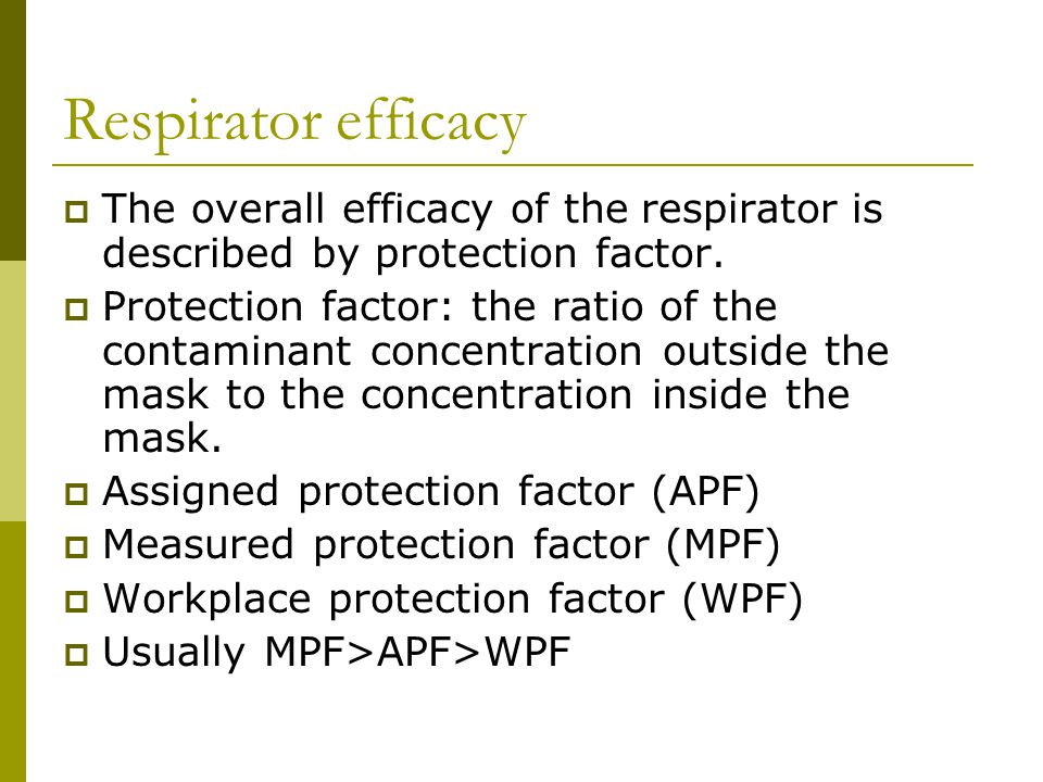 Respirator efficacy The overall efficacy of the respirator is described by protection factor.
