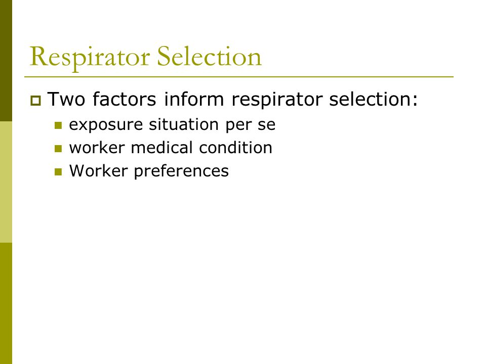 Respirator Selection Two factors inform respirator selection: