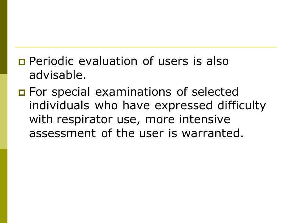 Periodic evaluation of users is also advisable.