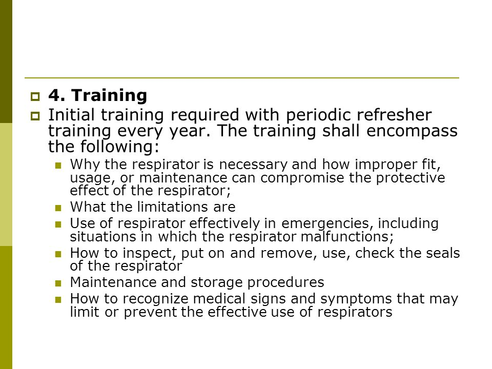 4. Training Initial training required with periodic refresher training every year. The training shall encompass the following: