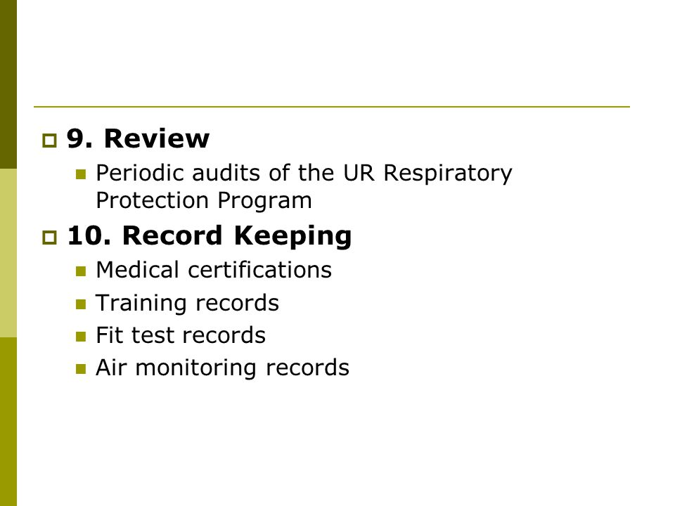 9. Review Periodic audits of the UR Respiratory Protection Program. 10. Record Keeping. Medical certifications.