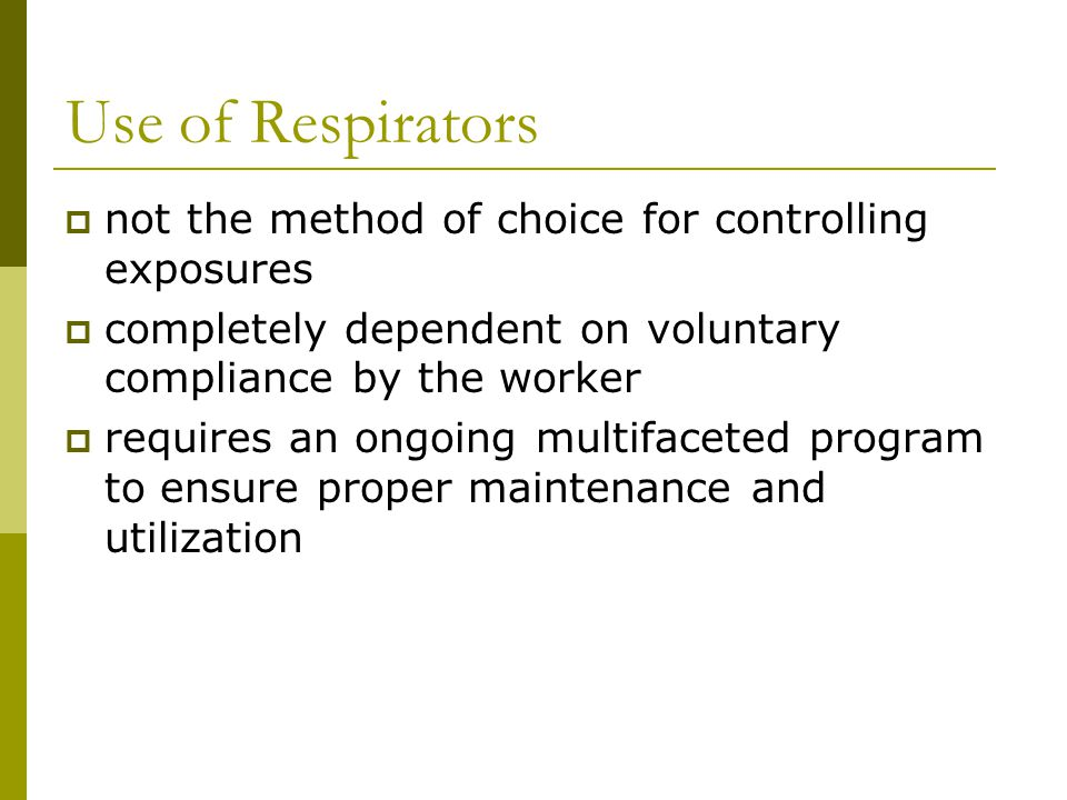 Use of Respirators not the method of choice for controlling exposures