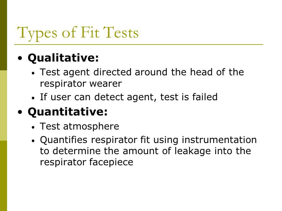 Types of Fit Tests Qualitative: Quantitative: