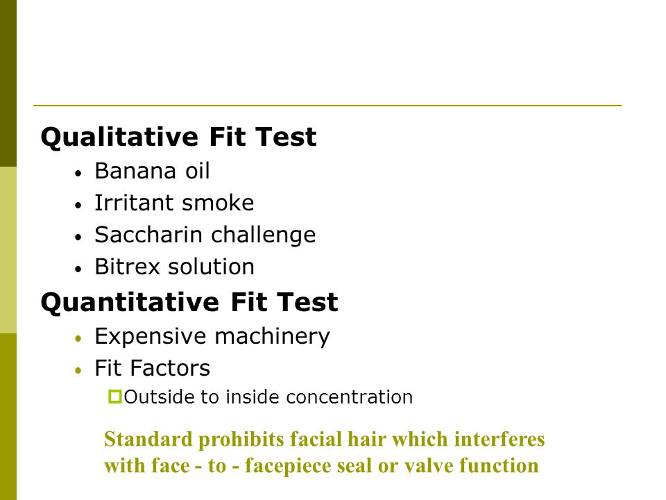 Qualitative Fit Test Quantitative Fit Test Banana oil Irritant smoke