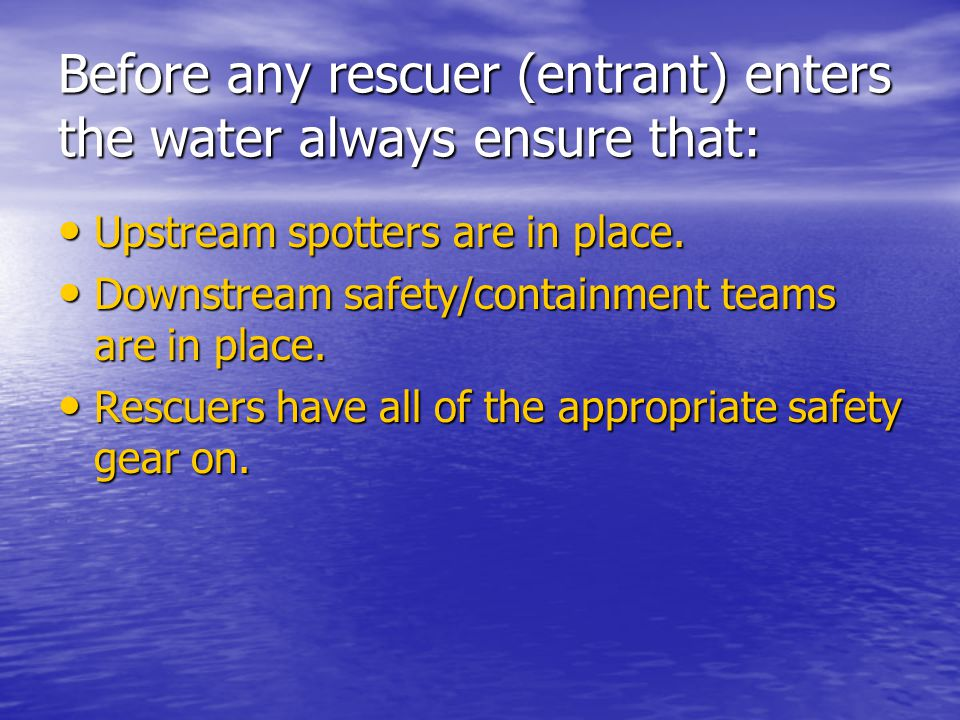 Before any rescuer (entrant) enters the water always ensure that: