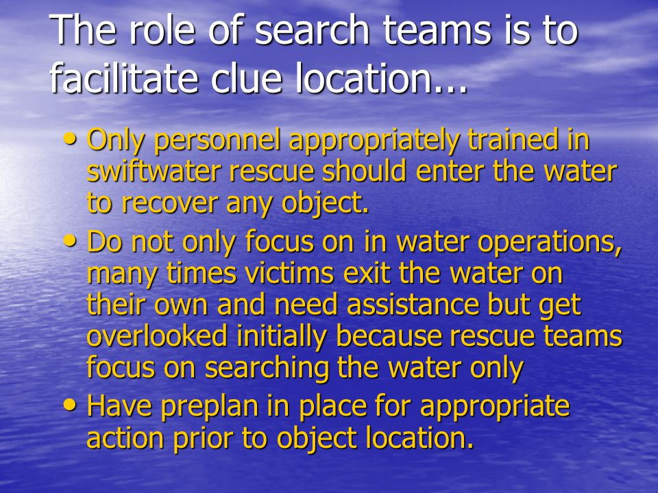 The role of search teams is to facilitate clue location...
