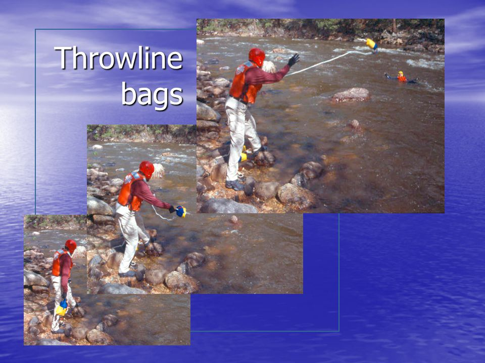Throwline bags Coach victim onto their back with the line coming across their shoulder. Victim must keep feet pointed downstream.