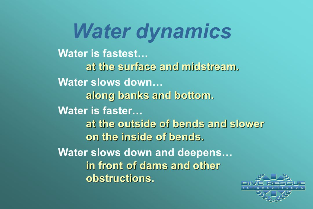 Water dynamics Water is fastest… at the surface and midstream.