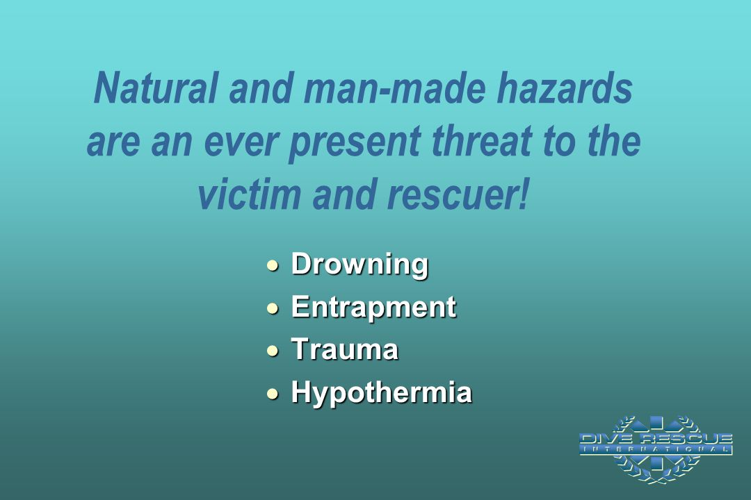 Natural and man-made hazards are an ever present threat to the victim and rescuer!