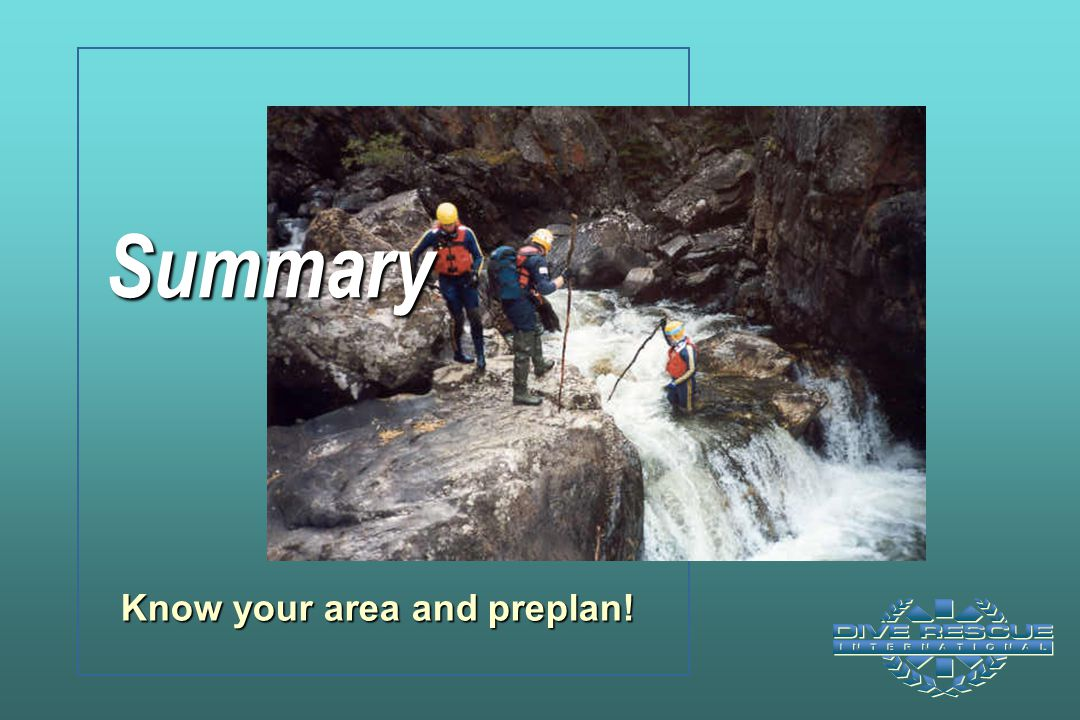 Summary Know your area and preplan!