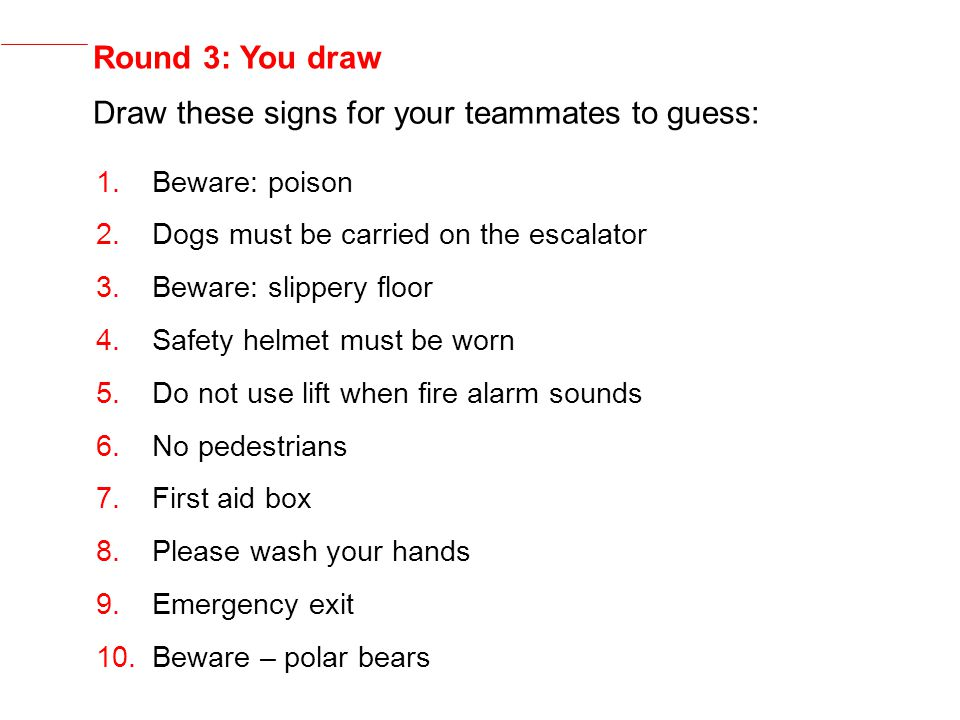 Draw these signs for your teammates to guess: