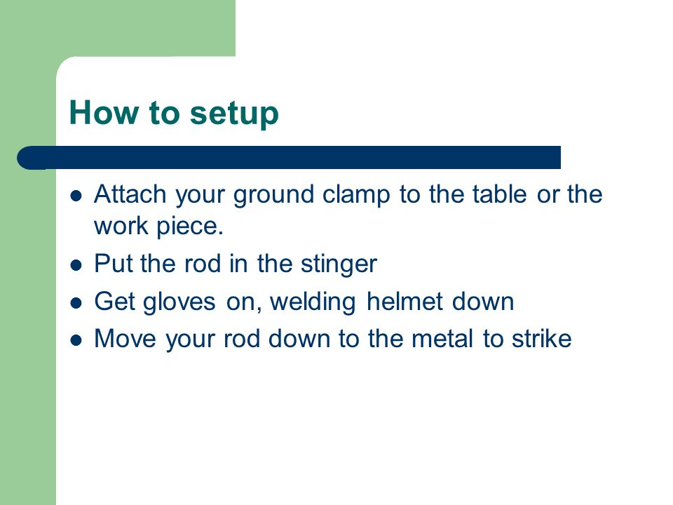 How to setup Attach your ground clamp to the table or the work piece.