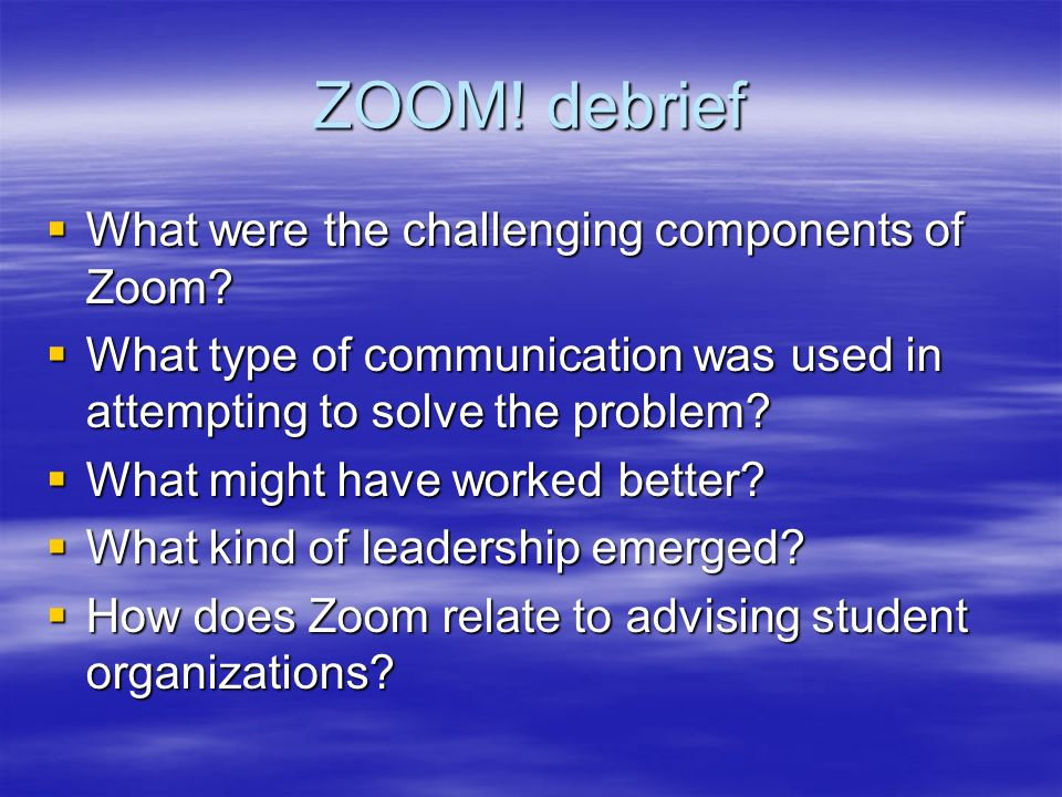 ZOOM! debrief What were the challenging components of Zoom