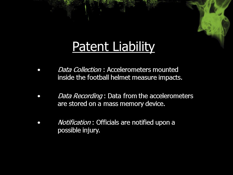 Patent Liability Data Collection : Accelerometers mounted inside the football helmet measure impacts.