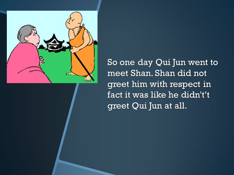So one day Qui Jun went to meet Shan