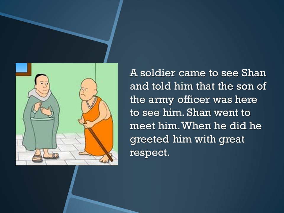 A soldier came to see Shan and told him that the son of the army officer was here to see him.